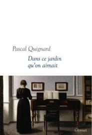 Pascal Quignard Dans ce Jardin qu'on aimait